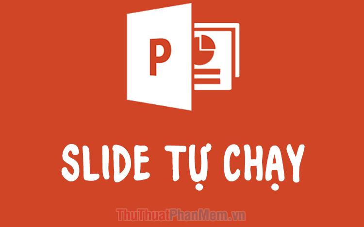 Cách làm Slide tự chạy trong PowerPoint