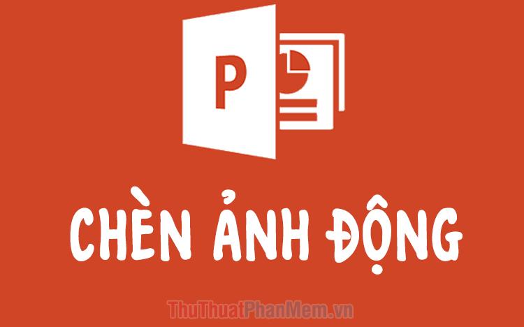 Cách chèn hình động vào PowerPoint