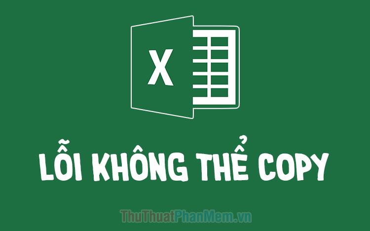 Cách sửa lỗi không copy được trong Excel