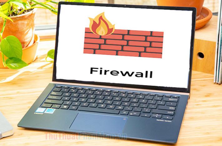 Cách chặn phần mềm kết nối Internet bằng Firewall