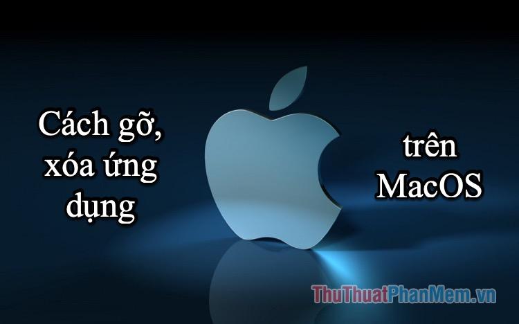 Cách gỡ ứng dụng, xóa ứng dụng trên MacOS