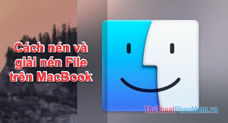 Cách nén file và giải nén file trên Macbook