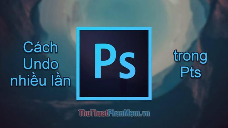 Cách undo nhiều lần trong Photoshop