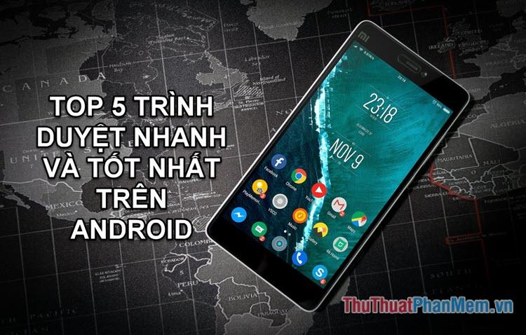 Top 5 trình duyệt nhanh và tốt nhất trên Android