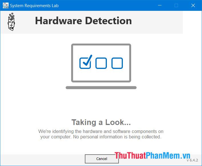 Công cụ sẽ quét các thông số về phần cứng máy tính của bạn