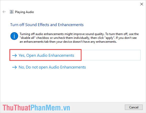 Chọn Yes, Open Audio Enhancements để mở thiết lập âm thanh