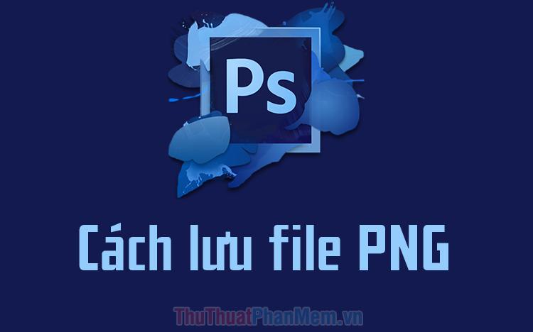 Cách lưu file PNG trong Photoshop