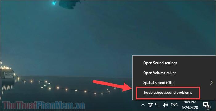 Click chuột phải vào biểu tượng Loa và chọn Troubleshoot sound problems