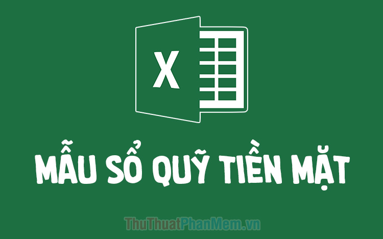 Download file Excel mẫu sổ quỹ tiền mặt 2020
