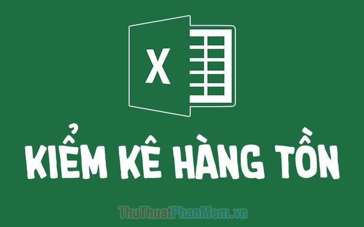 File mẫu kiểm kê hàng tồn kho Excel mới nhất 2020
