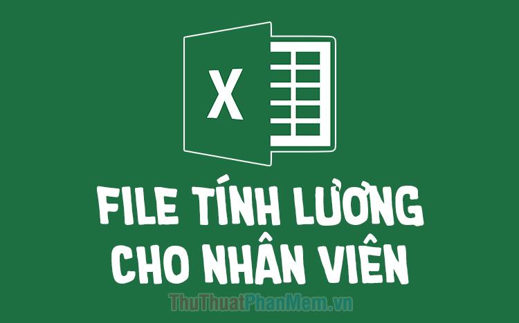 File tính lương bằng Excel 2021