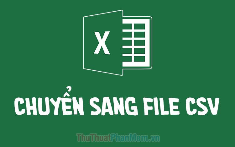 Cách chuyển file Excel sang CSV