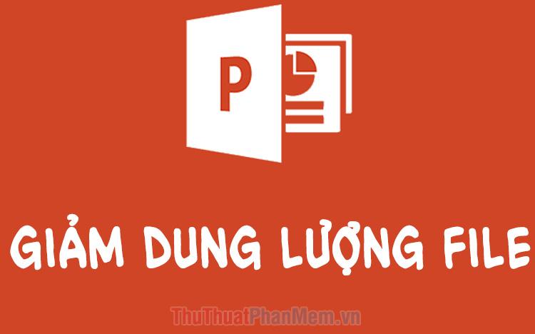 Cách giảm dung lượng file PowerPoint hiệu quả