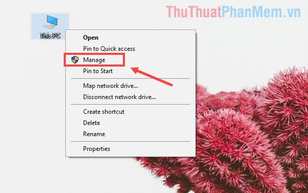 Click chuột phải vào This PC và chọn Manage