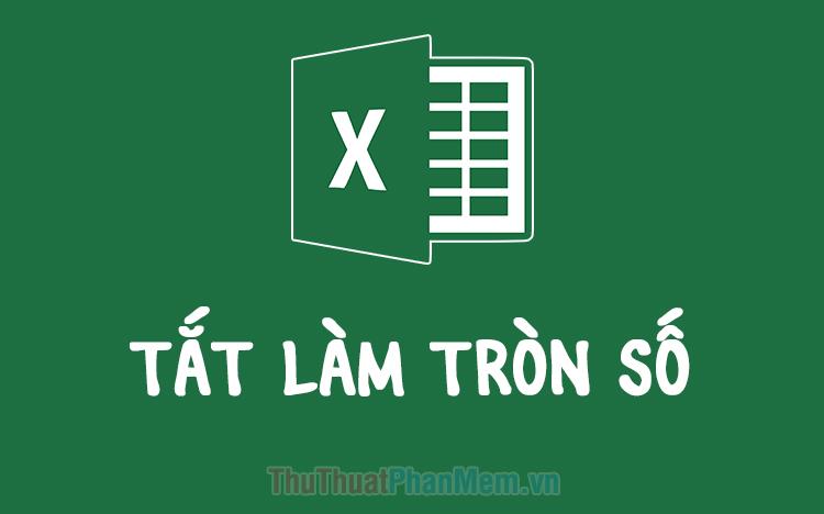 Không làm tròn số trong Excel, tắt làm tròn số trong Excel