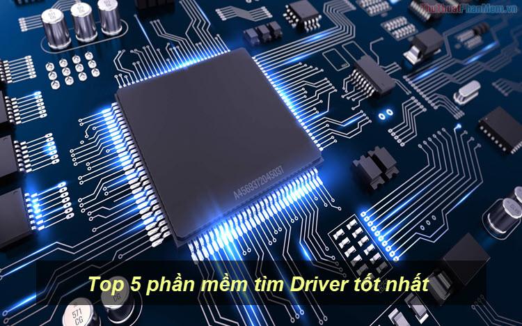 Top 5 phần mềm tìm Driver tốt nhất