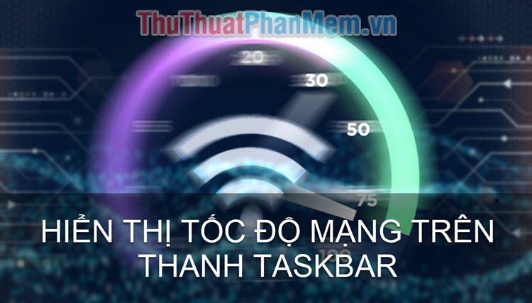 Cách hiển thị tốc độ Internet trên thanh Taskbar
