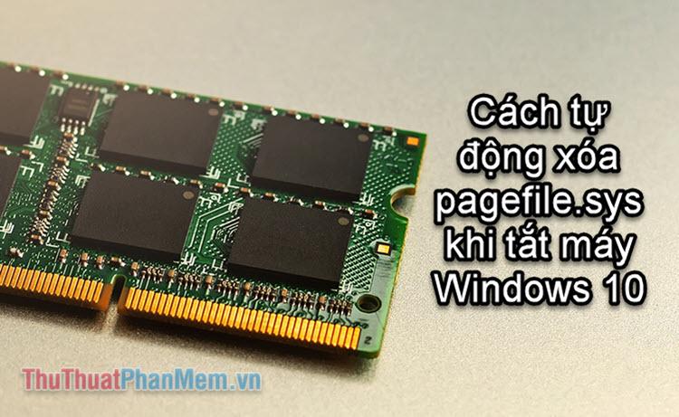 Cách tự động xóa Pagefile.sys khi tắt máy trong Windows 10