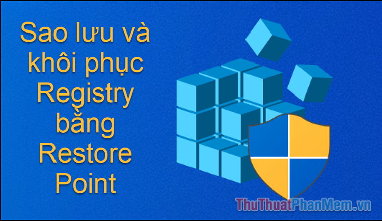 Hướng dẫn sao lưu và khôi phục Registry trên Windows 10 bằng Restore Point