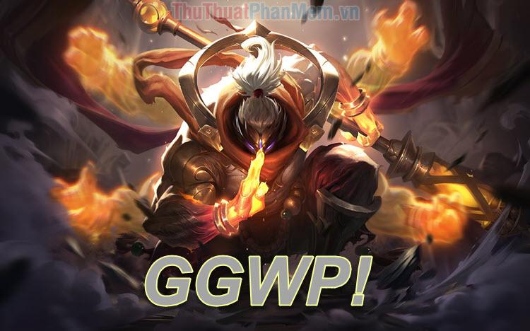 GGWP là gì trong liên minh huyền thoại?