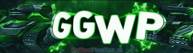 GGWP ở giữa trận như một phép thần thánh để mọi người điềm tĩnh lại và cố gắng giữ được phong độ tốt