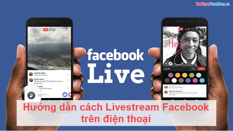 Hướng dẫn cách Livestream Facebook trên điện thoại