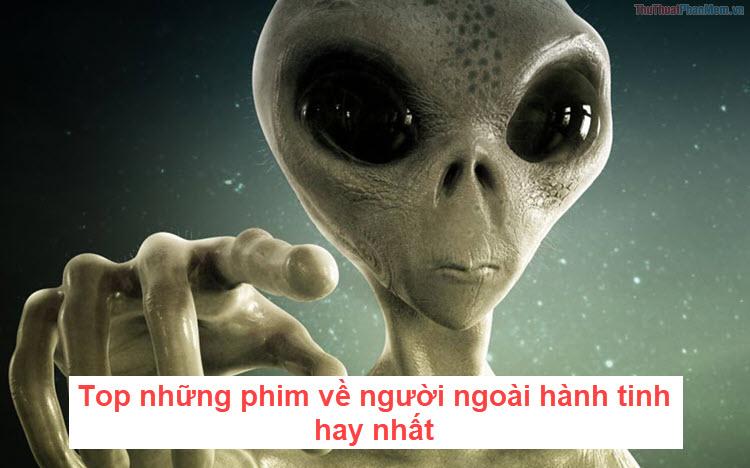 Top những phim về người ngoài hành tinh hay nhất