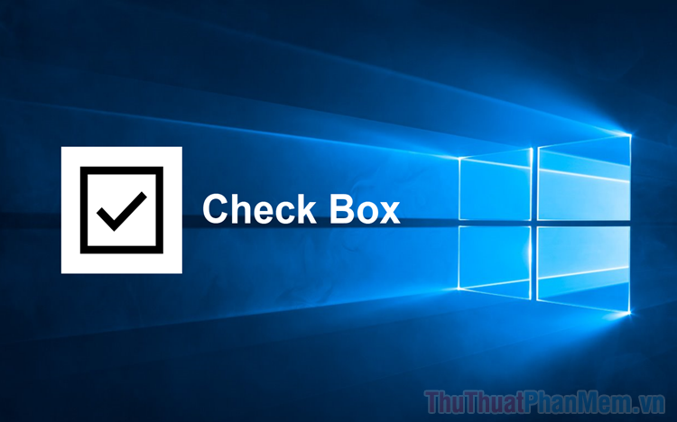 Cách bật, tắt tính năng Check Box khi chọn lựa file, thư mục trong Windows
