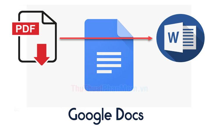 Cách chuyển đổi file PDF sang Word bằng Google Docs
