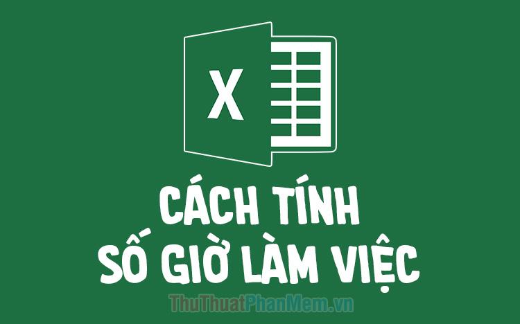 Cách tính số giờ làm việc trong Excel