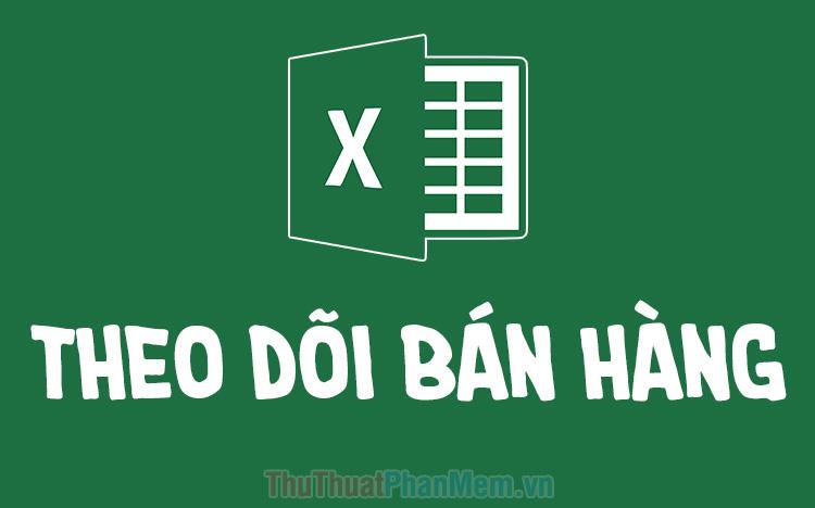 File Excel theo dõi bán hàng mới nhất 2021