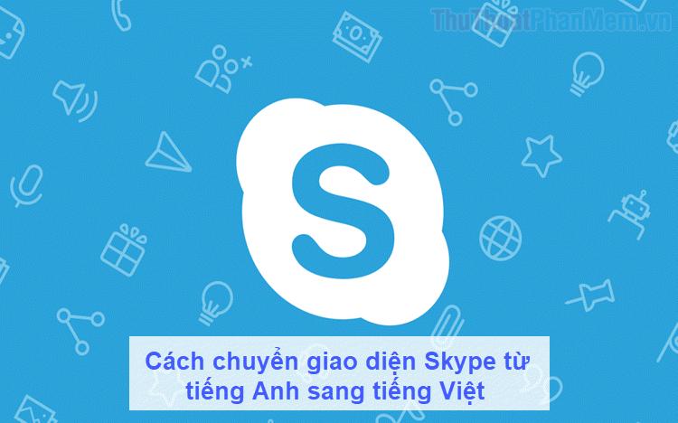 Cách chuyển giao diện Skype từ tiếng Anh sang tiếng Việt