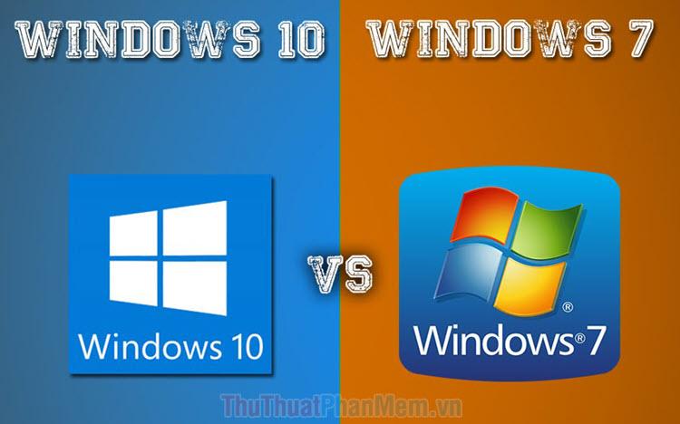 So sánh Win 7 và Win 10, nên dùng hệ điều hành nào?