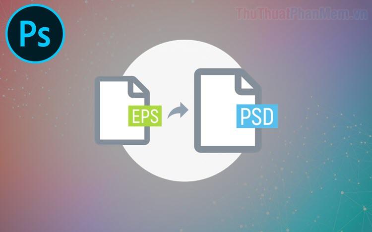 Cách chuyển file EPS sang PSD