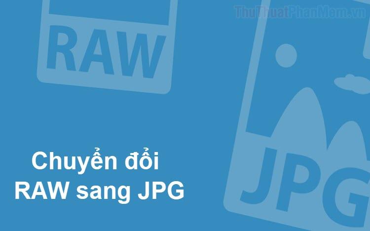 Cách chuyển RAW sang JPG