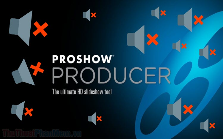 Tắt tiếng Video trong ProShow Producer