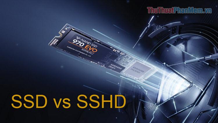So sánh SSD và SSHD - Bạn có nên mua SSHD không?