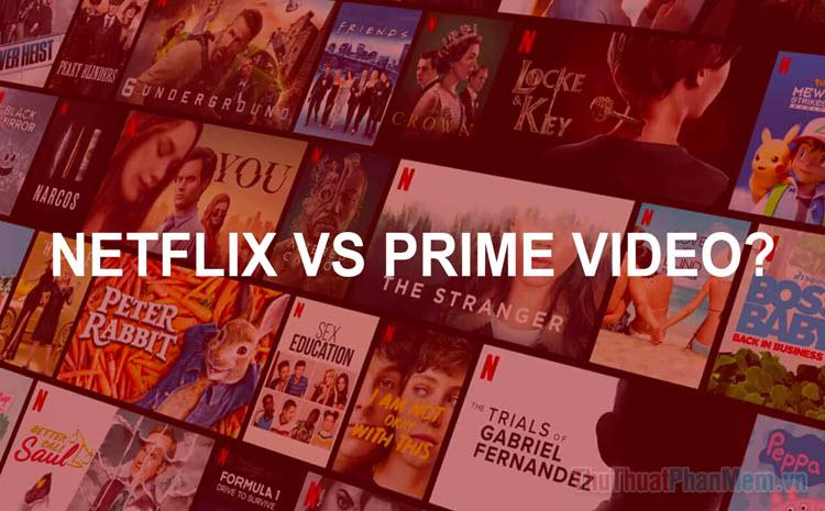 Netflix hay Amazon Prime Video tốt hơn?