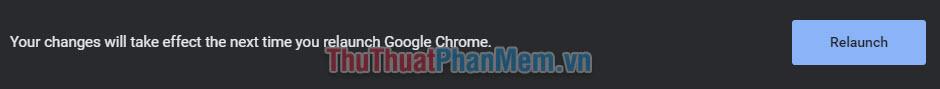 Nhấn Relaunch ở phía dưới cửa sổ để khởi chạy lại Chrome