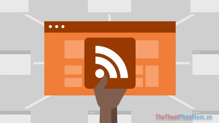 RSS là gì? Sử dụng RSS để làm gì?