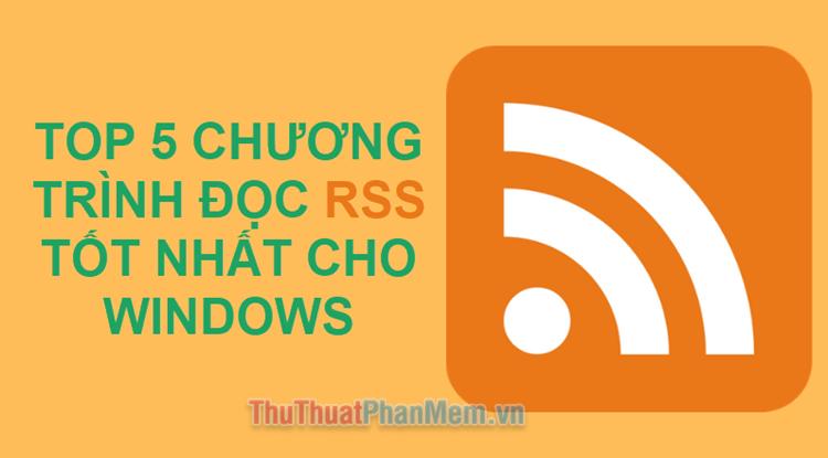 Top 5 chương trình đọc RSS tốt nhất cho Windows