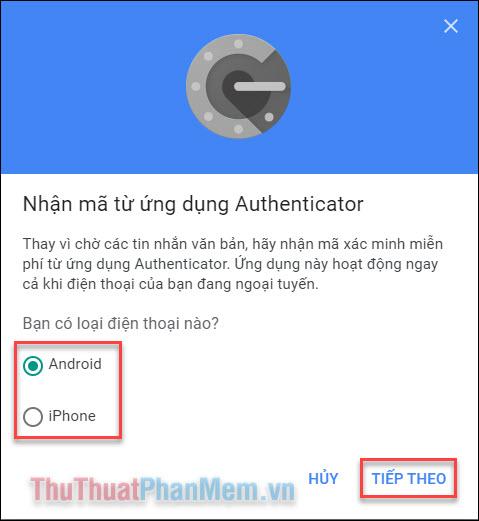 Chọn loại điện thoại bất kỳ ví chúng ta sẽ không thực sự tải xuống ứng dụng này trên điện thoại, nhấn Tiếp theo