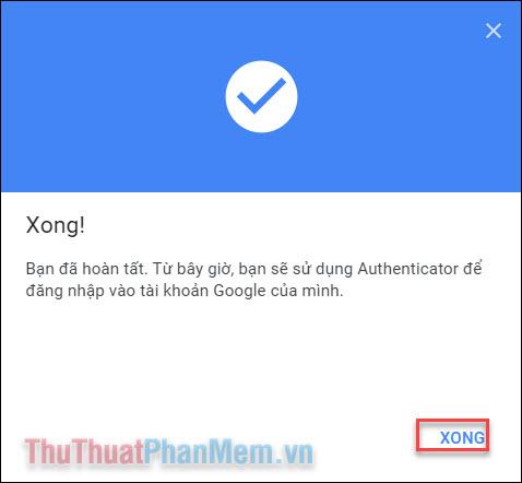 Sau khi xác nhận, bạn sẽ nhận được thông báo có thể sử dụng Authenticator, nhấn Xong