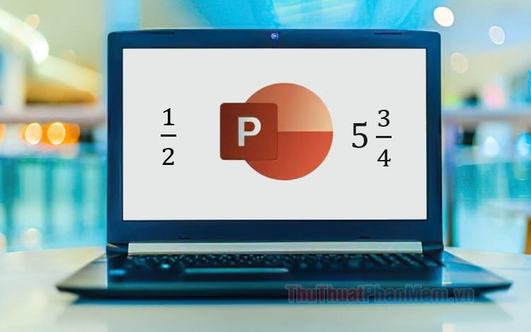Cách viết phân số trong PowerPoint