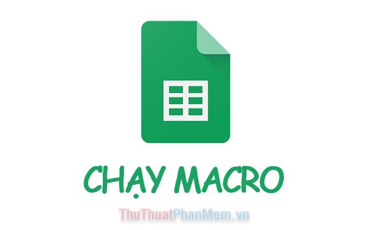 Cách chạy Macro trên Google Sheets