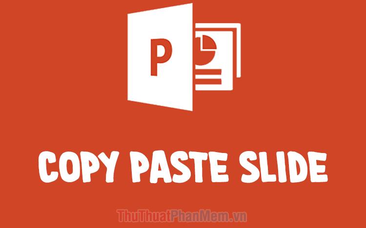Cách Copy và Paste Slide trong PowerPoint