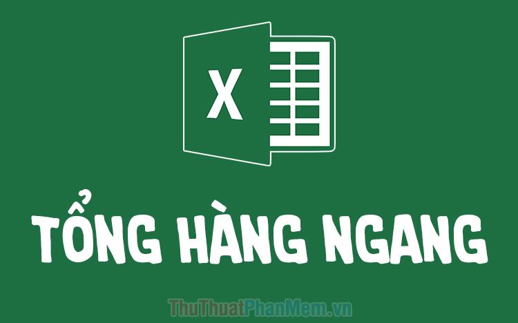 Cách tính tổng hàng ngang trong Excel