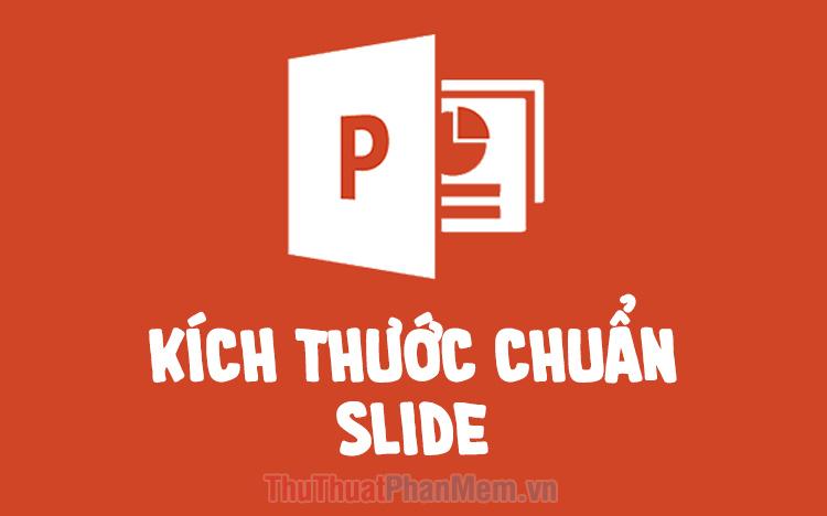 Tiêu chuẩn kích thước của slide trình chiếu Powerpoint