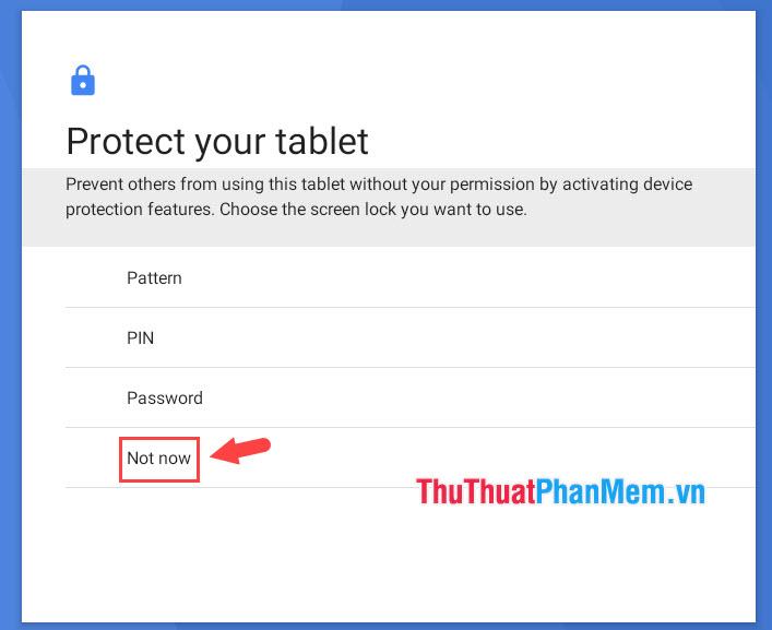 Nhấn Not now để bỏ qua bước tạo mật khẩu màn hình khoá
