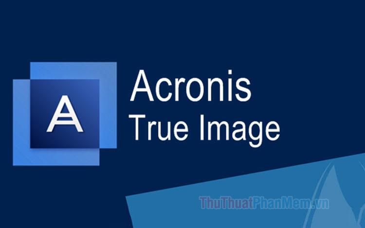 Hướng dẫn sử dụng Acronis True Image từ A->Z